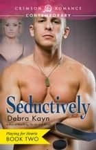 Seductively - Playing for Hearts Book 2 ebook by Debra Kayn