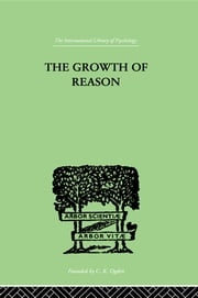 The Growth Of Reason - A STUDY OF the Role of Verbal Activity in the Growth of the ebook by Lorimer, Frank