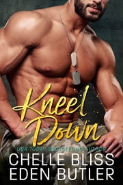 Kneel Down ebook by Chelle Bliss, Eden Butler