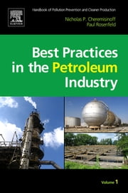 Handbook of Pollution Prevention and Cleaner Production Vol. 1: Best Practices in the Petroleum Industry ebook by Nicholas P Cheremisinoff,Paul E. Rosenfeld