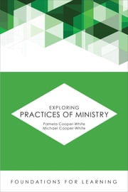 Exploring Practices of Ministry ebook by Pamela Cooper-White,Michael Cooper-White