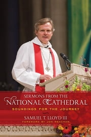 Sermons from the National Cathedral - Soundings for the Journey ebook by Samuel T. Lloyd III,Jon Meacham