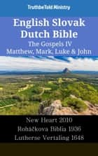 English Slovak Dutch Bible - The Gospels IV - Matthew, Mark, Luke & John - New Heart 2010 - Roháčkova Biblia 1936 - Lutherse Vertaling 1648 ebook by TruthBeTold Ministry, Joern Andre Halseth, Wayne A. Mitchell