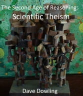 The Second Age of Reasoning: Scientific Theism ebook by Dave Dowling