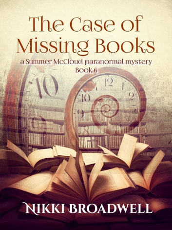 The Case of Missing Books - Summer McCloud paranormal mystery, #6 ebook by nikki broadwell