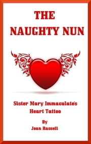 The Naughty Nun: Sister Mary Immaculate's Heart Tattoo ebook by Joan Russell