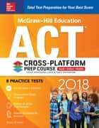 McGraw-Hill Education ACT 2018 Cross-Platform Prep Course ebook by Steven W. Dulan