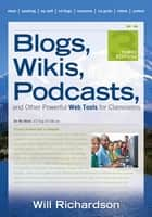 Blogs, Wikis, Podcasts, and Other Powerful Web Tools for Classrooms ebook by Willard H. Richardson