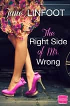 The Right Side of Mr Wrong ebook by Jane Linfoot