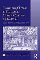 Concepts of Value in European Material Culture, 1500-1900 ebook by Bert De Munck,Dries Lyna