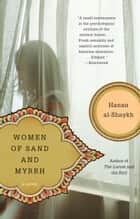 Women of Sand and Myrrh - A Novel eBook by Hanan al-Shaykh