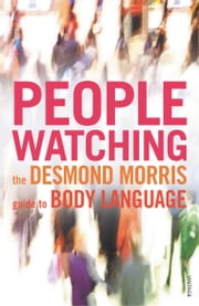 Peoplewatching - The Desmond Morris Guide to Body Language ebook by Desmond Morris