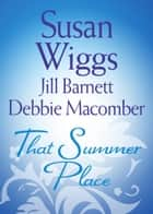 That Summer Place: Island Time / Old Things / Private Paradise (Mills & Boon M&B) ebook by Susan Wiggs, Jill Barnett, Debbie Macomber