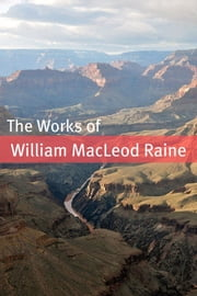 The Works of William MacLeod Raine ebook by William MacLeod Raine