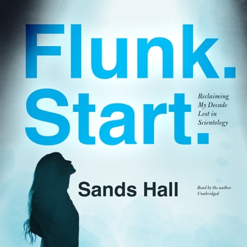 Flunk. Start. - Reclaiming My Decade Lost in Scientology audiobook by Sands Hall