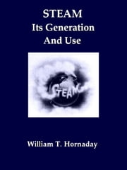 Steam: Its Generation and Use ebook by William T. Hornaday