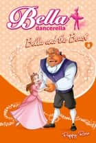 Bella Dancerella - Bella and the Beast ebook by Poppy Rose