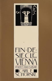 Fin-De-Siecle Vienna - Politics and Culture ebook by Carl E. Schorske