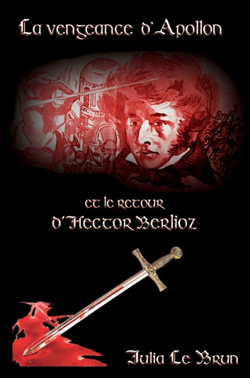 La vengeance d'Apollon - Le retour d'Hector Berlioz eBook by Julia Le Brun
