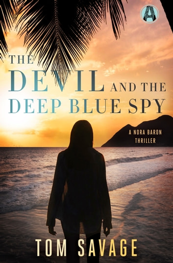 The Devil and the Deep Blue Spy - A Nora Baron Thriller ebook by Tom Savage