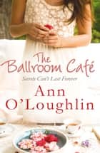 The Ballroom Café ebook by Ann O'Loughlin