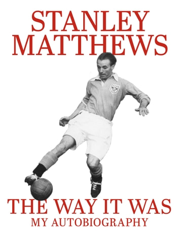 The Way It Was - My Autobiography ebook by Sir Stanley Matthews
