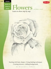 Drawing: Flowers with William F. Powell - Learn to paint step by step ebook by William Powell