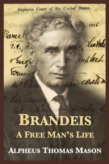 Brandeis: A Free Man's Life ebook by Alpheus Thomas Mason