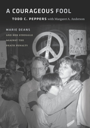 A Courageous Fool - Marie Deans and Her Struggle against the Death Penalty ebook by Todd C. Peppers,Margaret A. Anderson