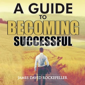 A Guide to Becoming Successful audiobook by James David Rockefeller