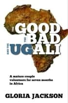 The Good, The Bad, and The Ugali ebook by Gloria Jackson