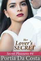 Her Lover's Secret - Secret Pleasures, #4 ebook by Portia Da Costa