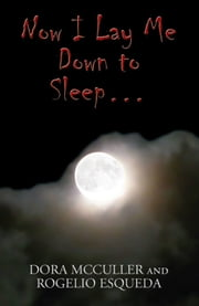 Now I Lay Me Down to Sleep… ebook by Dora McCuller,Rogelio Esqueda