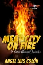 Meat City on Fire and Other Assorted Debacles ebook by Angel Luis Colón