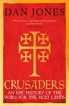 Crusaders - An Epic History of the Wars for the Holy Lands ebook by