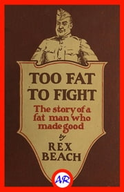 Too Fat to Fight (Illustrated) ebook by Rex Beach