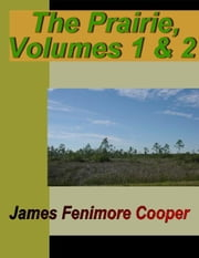 The Prairie - Vol. 1 & 2 ebook by Cooper, James Fenimore