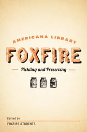 Pickling and Preserving - The Foxfire Americana Library (3) ebook by Foxfire Fund, Inc.