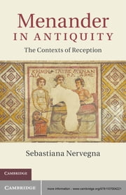 Menander in Antiquity - The Contexts of Reception ebook by Sebastiana Nervegna