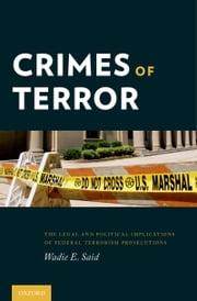 Crimes of Terror: The Legal and Political Implications of Federal Terrorism Prosecutions ebook by Wadie E. Said