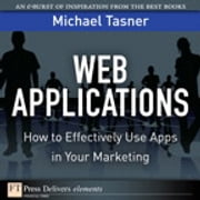 Web Applications - How to Effectively Use Apps in Your Marketing ebook by Michael Tasner