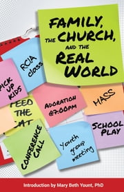 Family, the Church, and the Real World ebook by Redemptorist Pastoral Publication,Mary Beth Yount, PhD