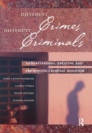Different Crimes, Different Criminals - Understanding, Treating and Preventing Criminal Behavior ebook by Doris Layton MacKenzie,Summer Acevedo,Lauren O'Neill,Wendy Povitsky