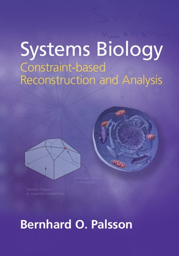Systems Biology - Constraint-based Reconstruction and Analysis ebook by Bernhard Ø. Palsson