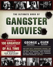 The Ultimate Book of Gangster Movies - Featuring the 100 Greatest Gangster Films of All Time ebook by George Anastasia,Glen Macnow,Joe Pistone