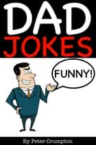 Funny Dad Jokes ebook by Peter Crumpton