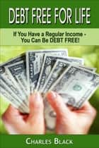 Debt Free For Life ebook by Charles Black