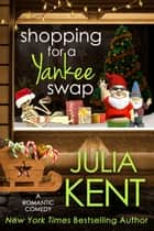 Shopping for a Yankee Swap - Holiday Romantic Comedy ebook by Julia Kent