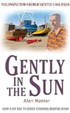 Gently in the Sun ebook by Alan Hunter