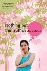 Nothing But the Truth (and a few white lies) ebook by Justina Chen